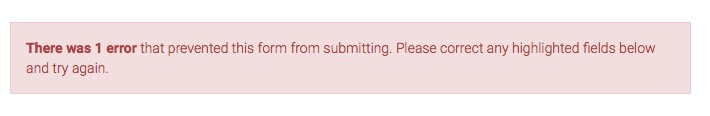 """Error message """"There was 1 error that prevented this form from submitting. Please correct any highlighted fields belowand try again."""""""
