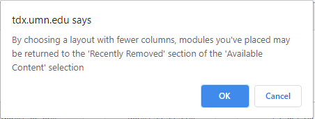 "Pop-up TDX warning: tds.umn.edu says ""By choosing a layout with fewer columns, modules you've placed may be returned to the 'Recently removed' section of the 'Available content' selection. Ok 