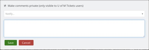 """Ticket Feed Comments box. """"Make comments private (only visible to U of M Tickets Users)"""" checked. Notify... and comments sections. Buttons Save, Cancel."""