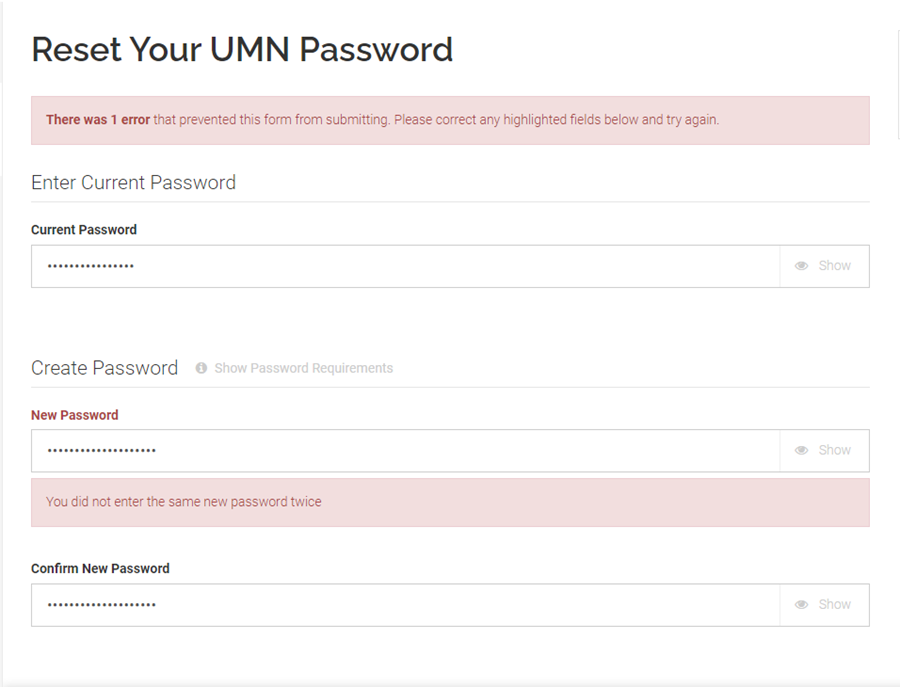 """Reset Your UMN Password screen. Error messages """"There was 1 error that prevented this form from submitting. Please correct any highlighted fields below and try again"""" at the top of screen and """"You did not enter the same new password twice""""  below the New Password textbox"""