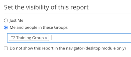 "Set the visibility of this report with the radio button on for ""Me and people in these Groups"" setting with new field open and the group name ""T2 Training Group in the field"