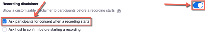 Zoom settings. Recording disclaimer option toggled on: Show a customizable disclaimer to participants before a recording starts. Ask participants for consent when a recording starts checked and highlighted. Ask host to confirm before starting a recording unchecked.